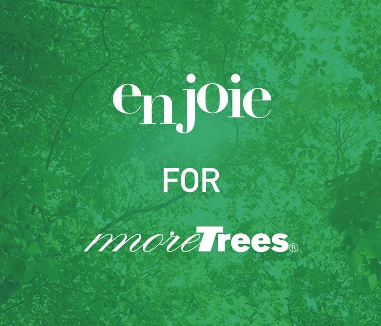 enjoie for more trees